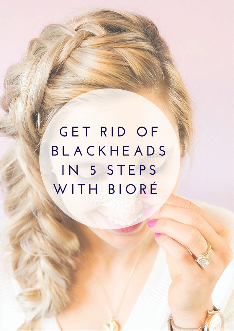 Get Rid of Blackheads in 5 Easy Steps with Bioré