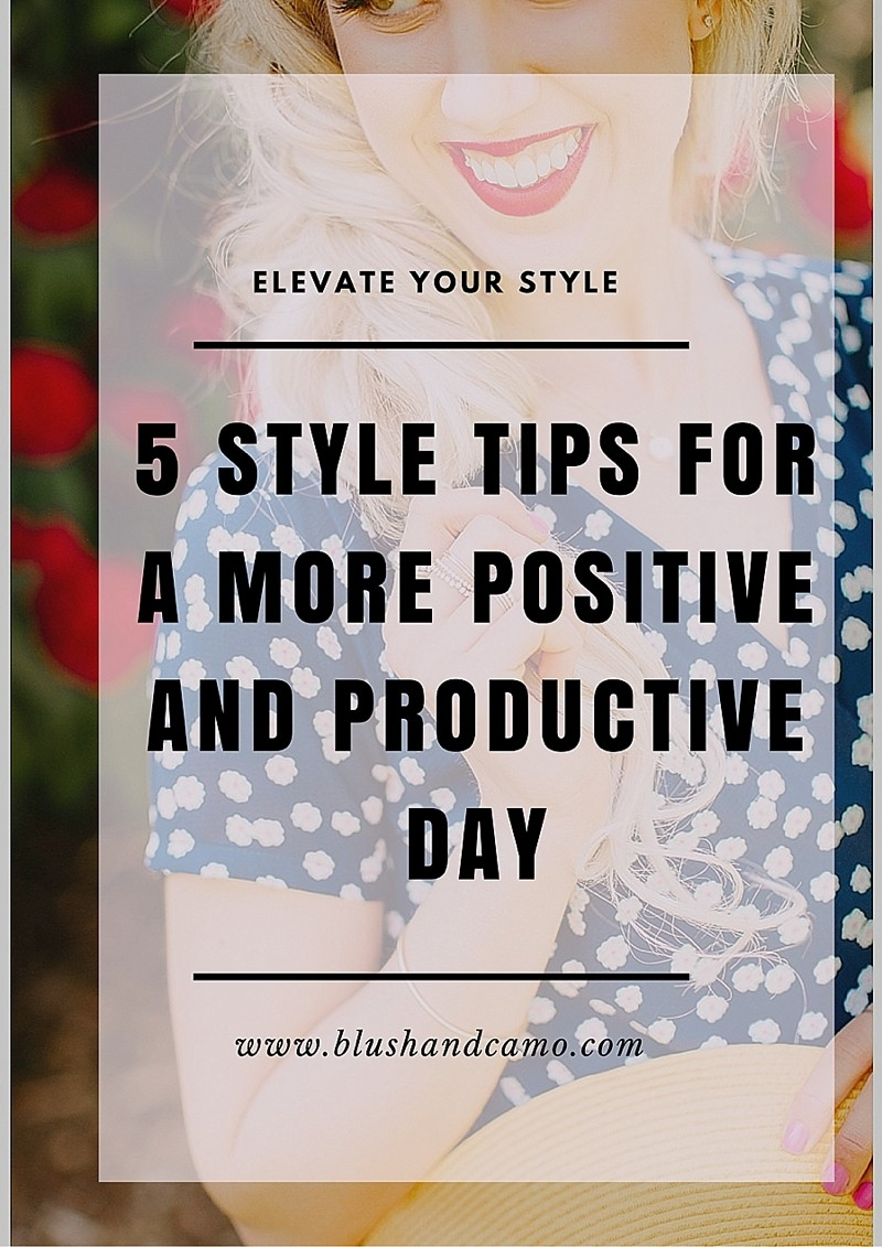 5 Style Tips To Prepare You For a Positive and Productive Day